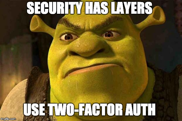 Ogres have layers, onions have layers, security has layers. Use 2FA!